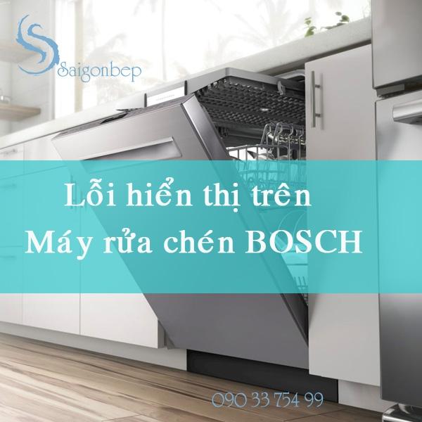 Các lỗi hiển thị trên máy rửa chén bosch có ý nghĩa gì?